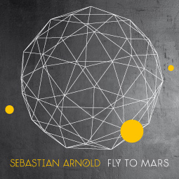 Sebastian Arnold – Fly To Mars (Single)