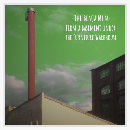 The Benja Men – From a Basement under the Furniture Warehouse